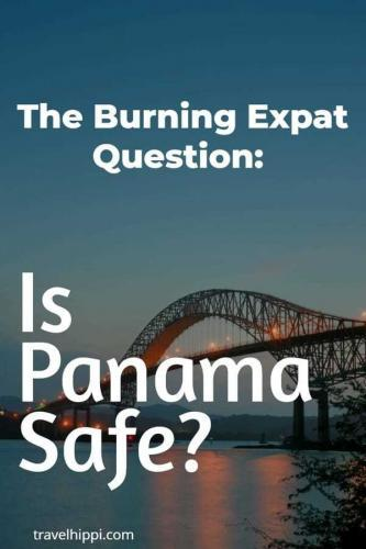 The Burning Expat Question: Is Panama Safe?
